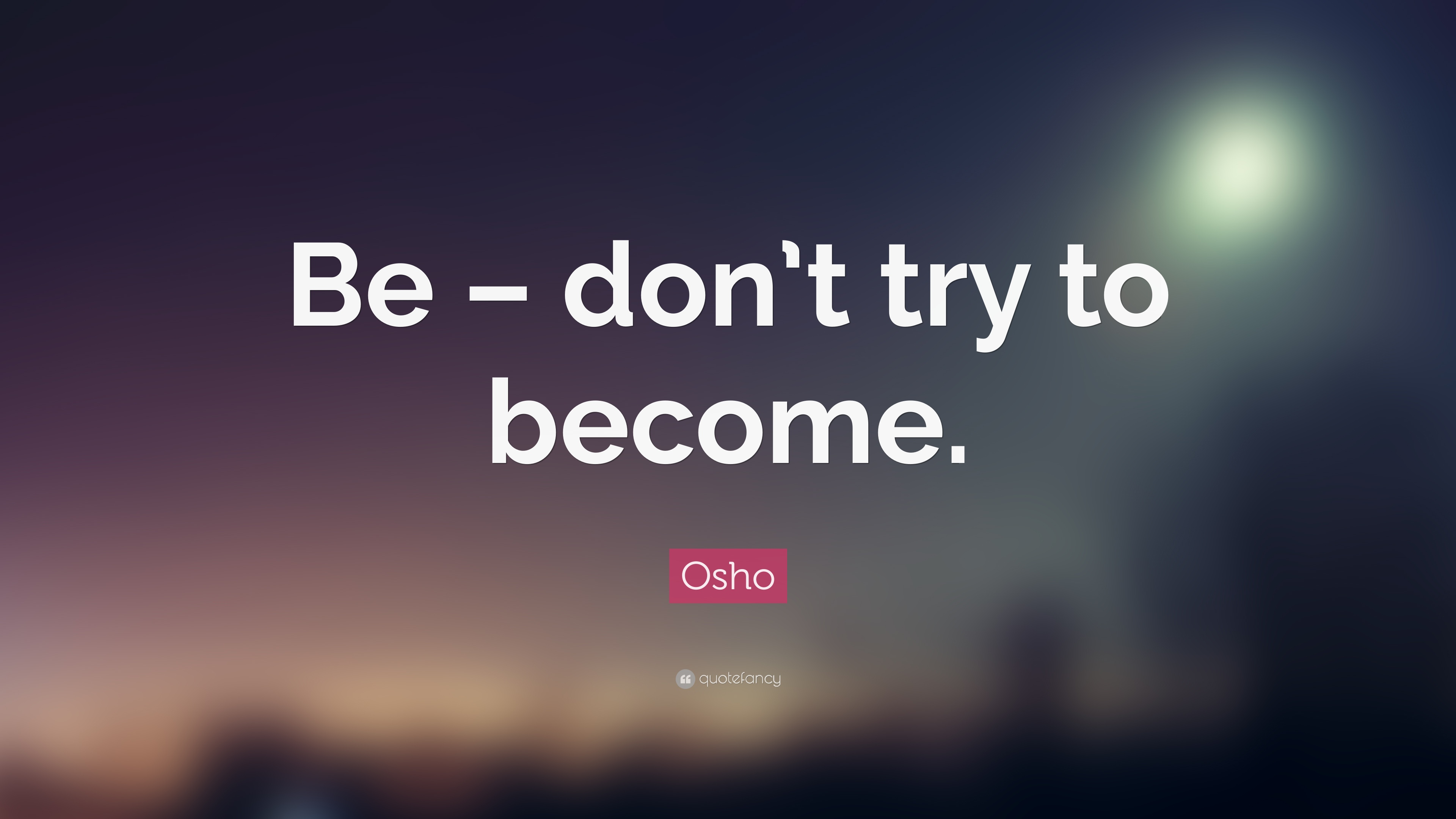 24035-Osho-Quote-Be-don-t-try-to-become